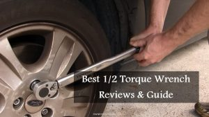 Best 1/2 Torque Wrench 2020 (Reviews & Buyer's Guide)