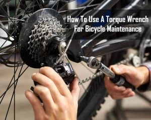 How To Use A Torque Wrench For Bicycle Maintenance