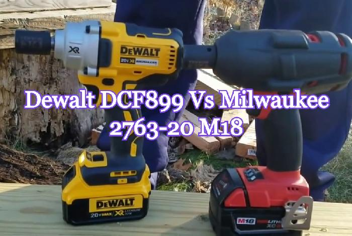 Dewalt DCF899 Vs Milwaukee 2763-20 M18 | Which One Is the Best?