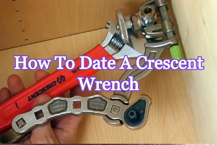 How To Date A Crescent Wrench (7 Easy Steps)