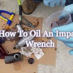 How To Oil An Impact Wrench | A Detailed Guide For Newbies