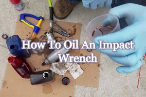How To Oil Impact Wrench