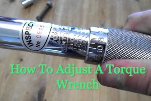 How To Adjust A Torque Wrench | A Guide for Beginners
