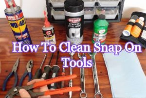 How To Clean Snap On Tools