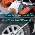 Impact Wrench Vs Torque Wrench: How Different Are They?
