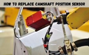 How to Replace Camshaft Position Sensor